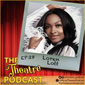 Podcast Exclusive: The Theatre Podcast With Alan Seales Welcomes Loren Lott