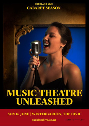 New Zealand Music Theatre Company and Auckland Live Present MUSIC THEATRE UNLEASHED