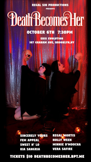 Regal Sin Productions Presents DEATH BECOMES HER - A Burlesque Tribute To Femme Fatales And The Macabre