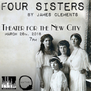 James Clements' FOUR SISTERS is Re-Imagined At Theatre For The New City