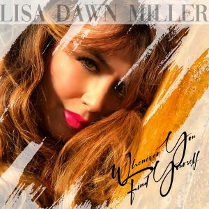 Lisa Dawn Miller Releases Power Ballad 'Whenever You Find Yourself'