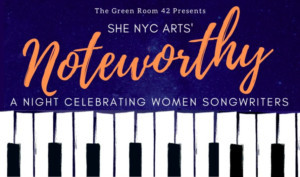 SheNYC Brings NOTEWORTHY: A Night Celebrating Women Songwriters to The Green Room 42