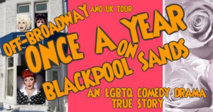 ONCE A YEAR ON BLACKPOOL SANDS is Coming Soon Off-Broadway