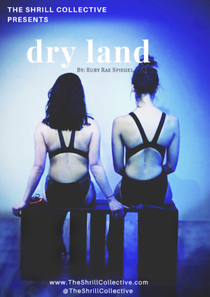 The Shrill Collective Presents Ruby Rae Spiegel's DRY LAND For 2 Weekend Run