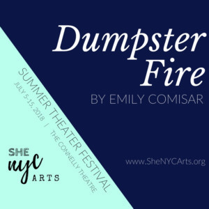 DUMPSTER FIRE Announces Official Cast List For 2018 She NYC Summer Theater Festival