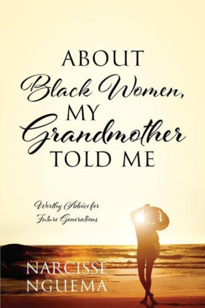 Author Narcisse Nguema Releases New Book - About Black Women, My Grandmother Told Me