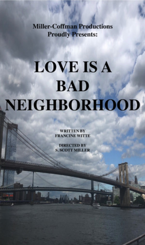 LOVE IS A BAD NEIGHBORHOOD Opens Tonight