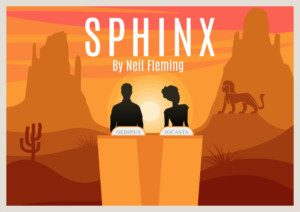 Voyage Theater Compay Presents SPHINX By Neil Fleming