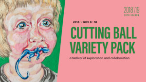 Cutting Ball Theater Presents THE CUTTING BALL VARIETY PACK