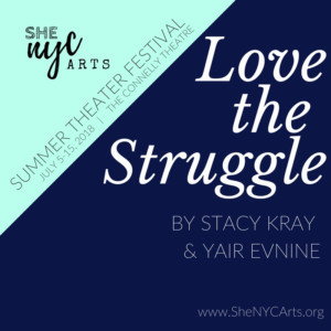 LOVE THE STRUGGLE Announces Cast For SheNYC 2018 Summer Theater Festival
