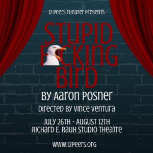 12 Peers Theater Presents The Pittsburgh Premiere Of STUPID FUCKING BIRD