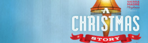 A CHRISTMAS STORY Returns To Sierra Madre Playhouse Starting Nov. 23
