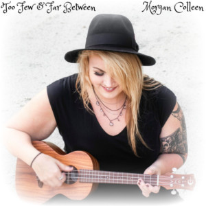 Singer/Songwriter Morgan Colleen Releases Ep 'Too Few & Far Between'