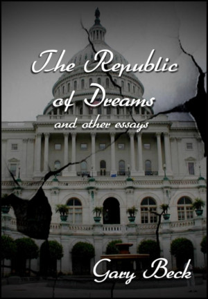 Gary Beck's New Book ' The Republic Of Dreams And Other Essays' Released