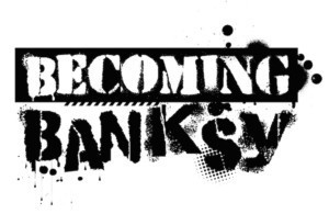 New Comedy BECOMING BANKSY Comes To Toronto