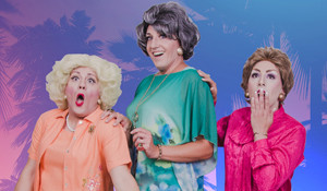 GOLDEN GIRLS REVUE: HOT FLASHBACKS Comes To Pittsburgh