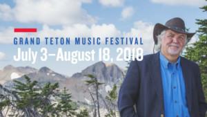 Grand Teton Music Festival Announces 2018 Season