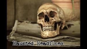 Haunt Jaunts Scares Up Laughs With HAUNTED HEADLINES