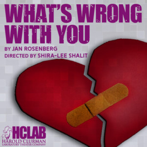 Harold Clurman Laboratory Theater Presents WHAT'S WRONG WITH YOU By Jan Rosenberg