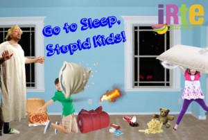 IRTE Presents Season 8 Grand Finale GO TO SLEEP STUPID KIDS!