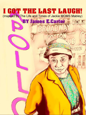 I GOT THE LAST LAUGH! (Inspired By The Life and Times of Jackie 'Moms' Mabley) Comes to NYC