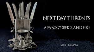 Recent Cutbacks Brings NEXT DAY THRONES: A Parody Of Ice And Fire To The PIT April 15 Through May 20