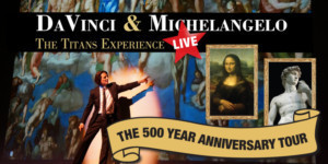 DAVINCI AND MICHAELANGELO: THE TITANS EXPERIENCE Debuts At The Empress Theatre Vallejo