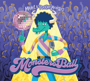 Michael & the Rockness Monsters Invite Everyone to the MONSTER'S BALL, a New Party Album