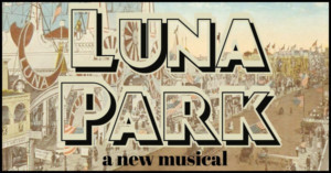 Astoria Performing Arts Center To Present Benefit Concert Of LUNA PARK: A NEW MUSICAL