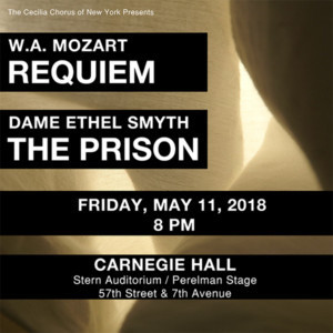 The Cecilia Chorus Of New York Presents Dame Ethel Smyth's The Prison And Mozart's Requiem