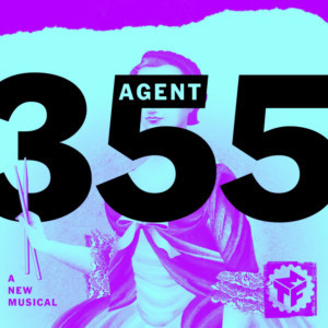 Musical Theatre Factory Presents Agent 355