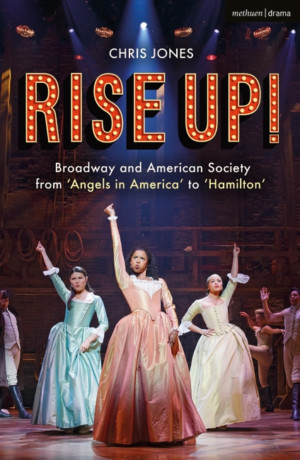 RISE UP! BROADWAY AND AMERICAN SOCIETY FROM 'ANGELS IN AMERICA' TO 'HAMILTON' Out Today!