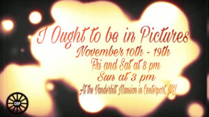 The Carriage House Players present I OUGHT TO BE IN PICTURES