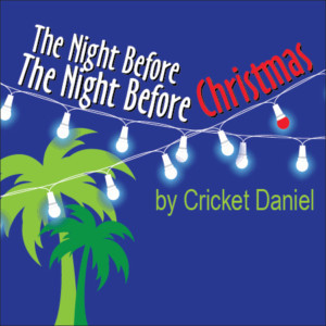 Heartwarming Holiday Play THE NIGHT BEFORE THE NIGHT BEFORE CHRISTMAS Ends Little Fish Theatre's 2017 Season