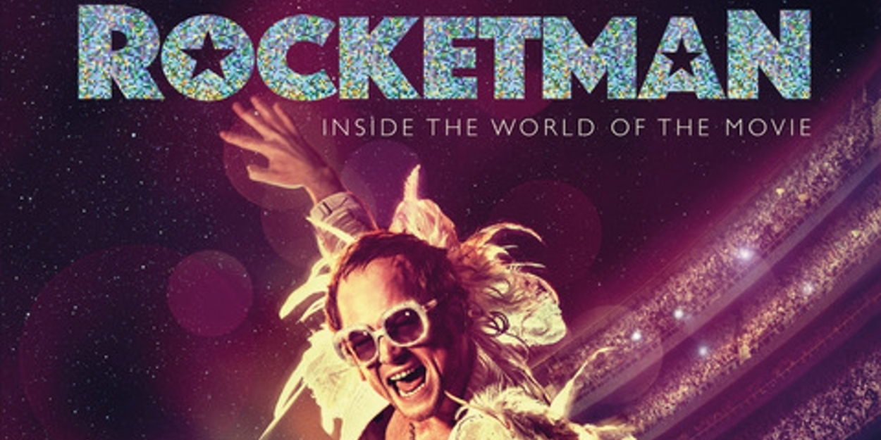 ROCKETMAN: INSIDE THE WORLD OF THE MOVIE-The Perfect Book for Film Fans and Many More
