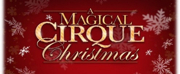 A MAGICAL CIRQUE CHRISTMAS Comes to Aronoff Center - Procter & Gamble Hall