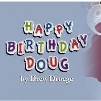 Drew Droege's HAPPY BIRTHDAY DOUG Comes to Soho Playhouse