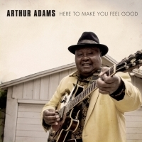 Celebrated Blues Veteran Arthur Adams Returns On A Mission To Share His Special Blend Of Soul-Filling Blues On New Album