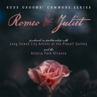 ROMEO AND JULIET Comes To Queens For Rude Grooms' Second Annual Free Commons Series