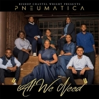 International Celebrated Choir Director Chantel R. Wright Presents Pneumatica's New Album, 'All We Need'