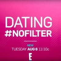 DATING #NOFILTER Returns to E! This August