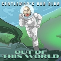 Gentleman's Dub Club Drop Their Latest Single From Their LOST IN SPACE Album