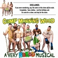 CAMP MORNING WOOD, A Very Naked Musical Begins Performances Tomorrow Photo