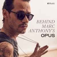 Apple Music Presents BEHIND MARC ANTHONY'S OPUS
