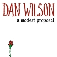 Dan Wilson Releases New Song A MODEST PROPOSAL As Part of His Monthly Singles Series