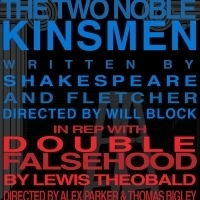 The Porters' DOUBLE FALSEHOOD Returns Sunday; TWO NOBLE KINSMEN Opens A Week From Saturday!