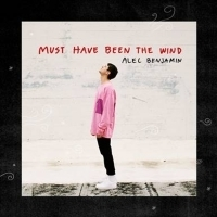 Alec Benjamin Unveils New Track MUST HAVE BEEN THE WIND