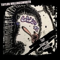 Taylor Hollingsworth Announces New Album 'Tap Dancin Daddy'