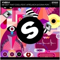 Yves V Releases The Anthem Of The Summer Featuring Afrojack & Icona Pop, WE GOT THAT COOL