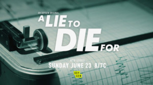 Oxygen to Premiere A LIE TO DIE FOR on June 23